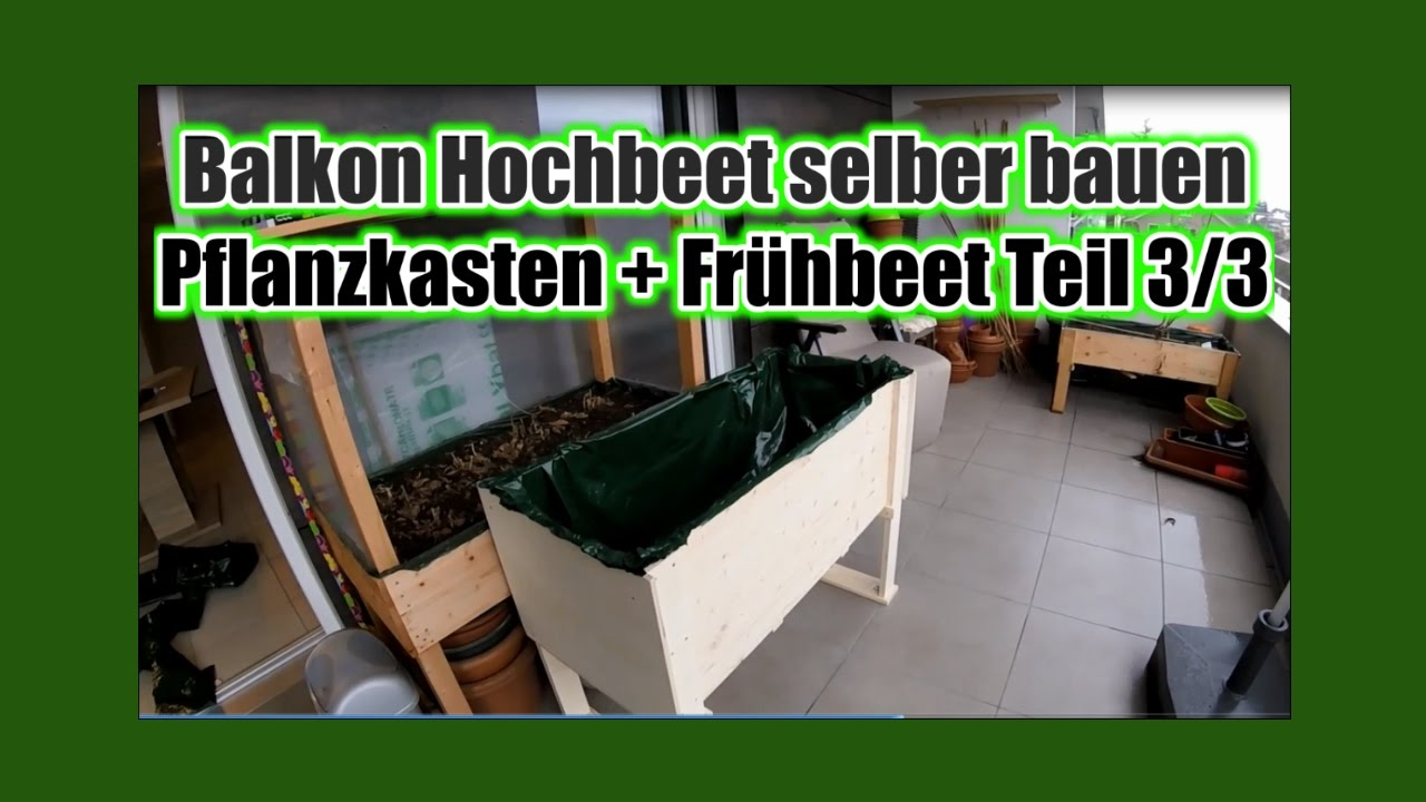 balkon hochbeet selber bauen pflanzkasten fr hbeet teil 3 3 youtube. Black Bedroom Furniture Sets. Home Design Ideas