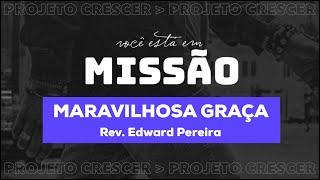 MARAVILHOSA GRAÇA - Rev. Edward Pereira