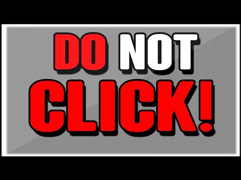 DO NOT CLICK I MEAN IT NOW DONT