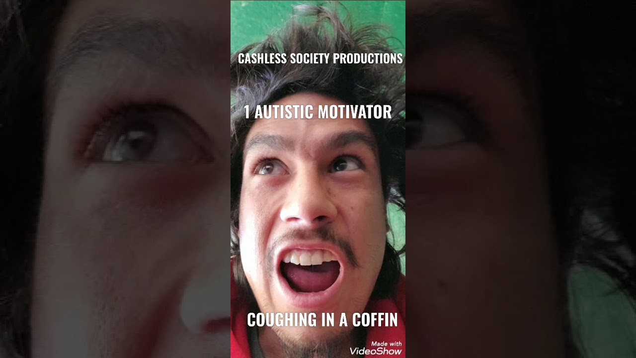 COUGHING IN A COFFIN - 1 AUTISTIC  MOTIVATOR  - CASHLESS SOCIETY PRODUCTIONS