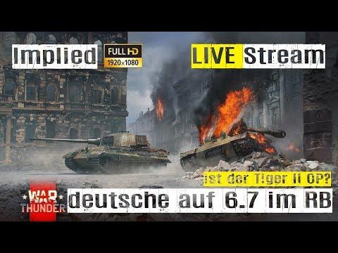 War Thunder LIVE Stream deutsche Panzer auf 6.3 Tiger II P Jagdpanther im RB GAMEPLAY mit Implied