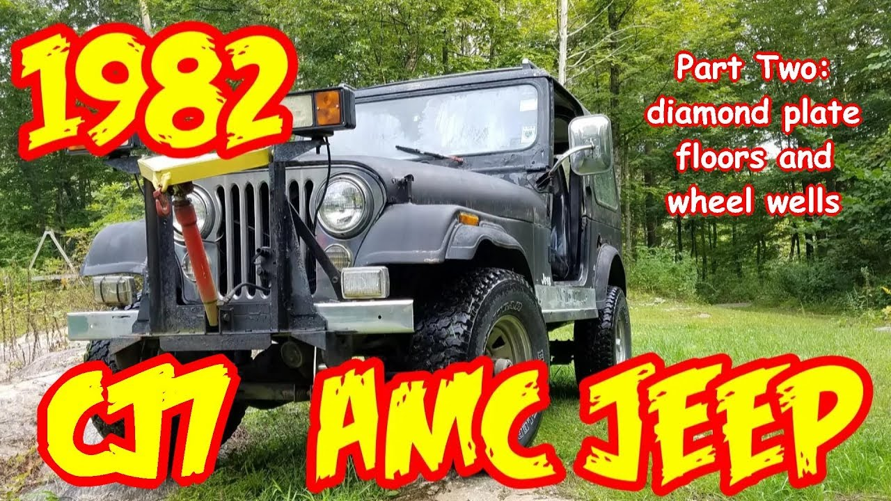 jeep wrangler cj7 rebuild pt2 1982 , diamond plate floors and wheels  jeep wrangler cj7 rebuild pt2 1982 , diamond plate floors and wheels wells