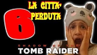 SHADOW OF THE TOMB RAIDER -La città perduta- Gameplay ITA HD - [PARTE 6]