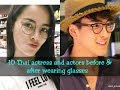 10 Thai actress and actors before & after wearing glasses