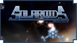 Solaroids: Prologue - (Astroids Style Space Shooter)