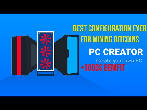 PC CREATOR - BEST CONFIGURATION EVER FOR MINING BITCOINS