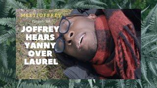 Joffrey Hears Yanny Over Laurel - Episode 9 - Meet Joffrey