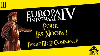 [FR] Europa Universalis 4 pour les Noobs partie 3 : Le commerce (Sans DLC)