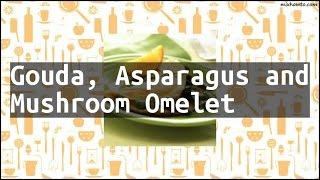 Recipe Gouda, Asparagus and Mushroom Omelet