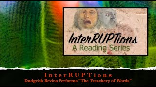The Treachery of Words, a performance poem by Dudgrick Bevins Read at InterRUPTions 5/7/20