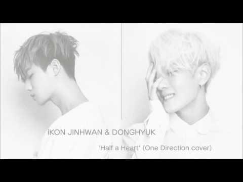 IKON JINHWAN & DONGHYUK   Half A Heart (One Direction Cover)