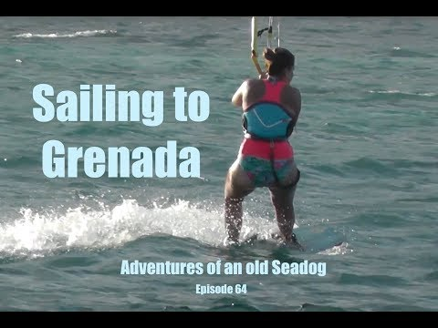 Sailing to Grenada.  Adventures of an old Seadog ep64