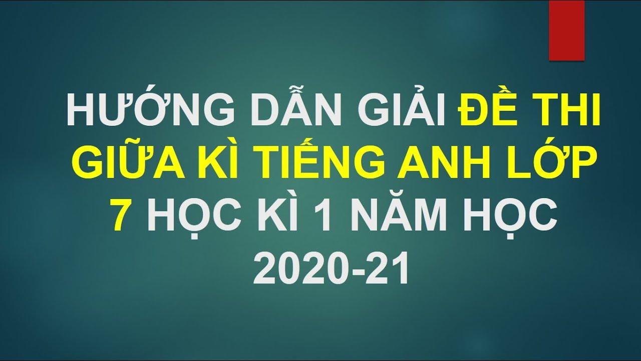 GIẢI ĐỀ THI GIỮA KÌ TIẾNG ANH LỚP 7 HỌC KÌ 1 NĂM HỌC 2020-21