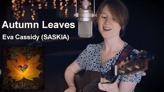 Autumn Leaves Eva Cassidy SASKIA