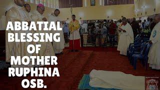 ABBATIAL BLESSING OF MOTHER RUPHINA CHUKWUKA OSB | ARCHBISHOP VALERIAN OKEKE