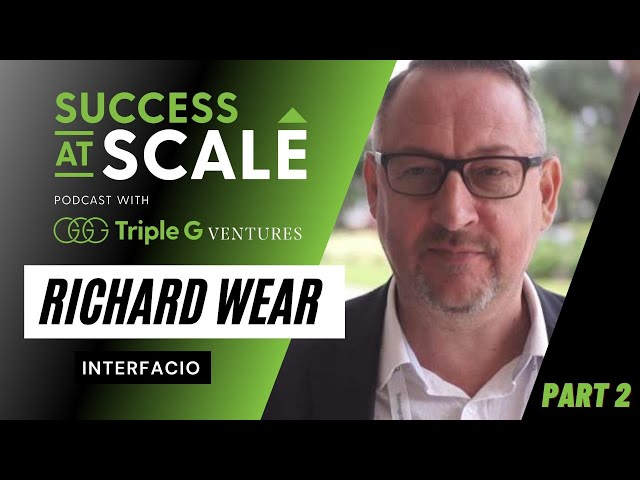 Success at Scale with Interfacio Founder Richard Wear | How To Thrive In Uncertain Times?