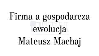 Mateusz Machaj - Firma a gospodarcza ewolucja
