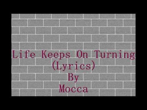 LIFE KEEPS ON TURNING (LYRICS) - MOCCA