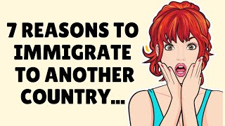 7 Reasons to Immigrate to Another Country ❤️