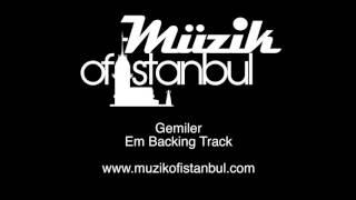 Gemiler - Em Backing Track
