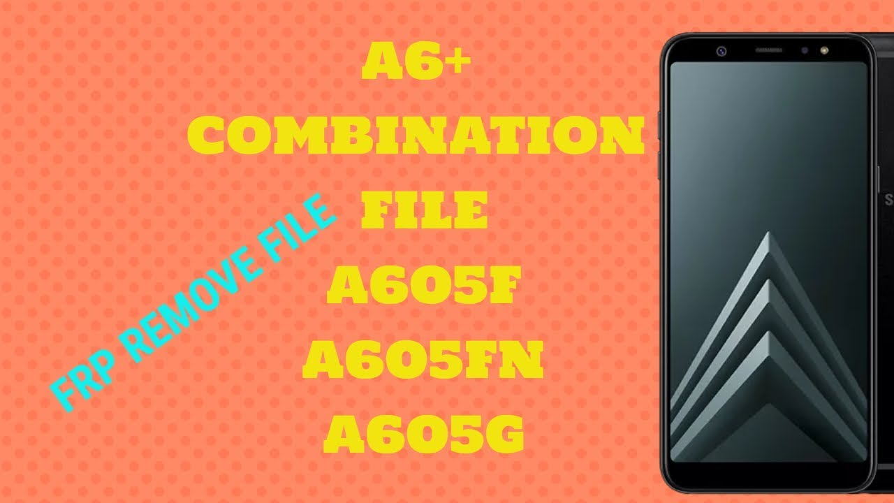 SAMSUNG A6+ COMBINATION FILE | A605FN | A605G | A605F |FRP REMOVE|