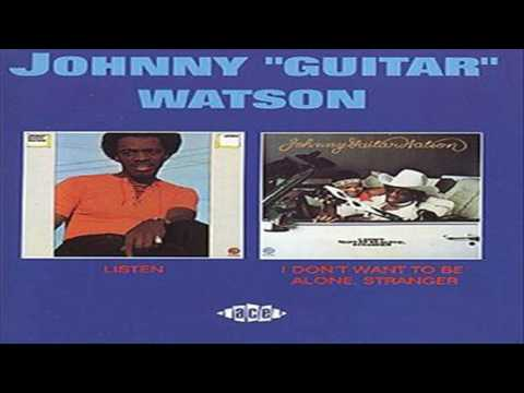 "Johnny ""Guitar"" Watson - ListenI Don't Want To Be Alone, Stranger (full album)"