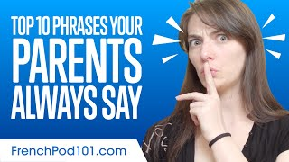 Top 10 Phrases Your Parents Always Say in French