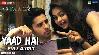 Yaad Hai - Full Audio | Aiyaary | Sidharth Malh...