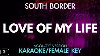 South Border Love Of My Life Karaoke Acoustic Instrumental Female Key