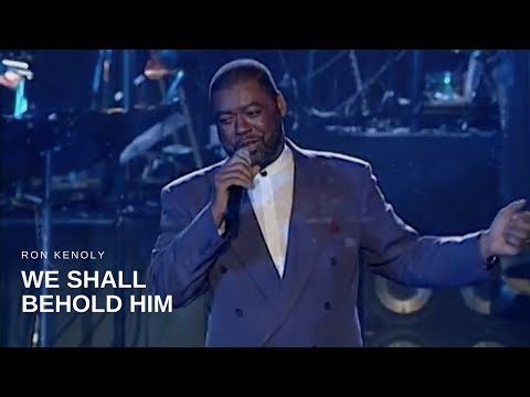 Ron Kenoly - We Shall Behold Him (Live)