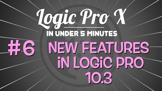 Logic Pro X in Under 5 Minutes: New Features in Logic 10 3