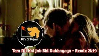 Tera Dil Koi Jab Bhi Dukhayega - Remix 2k19 || DJ's Of Gujarat ||