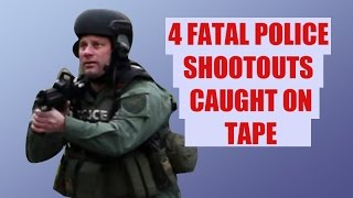 4 Fatal Police Shootouts Caught On Camera