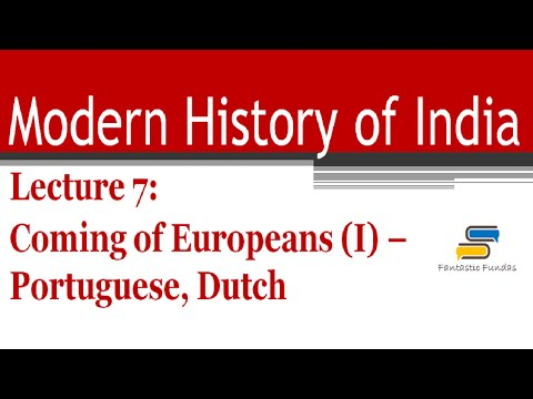 Lec 7 - Coming of Europeans (I) - Portuguese, Dutch with Fantastic Fundas | Modern History