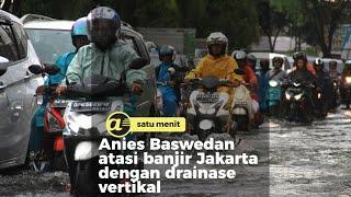 Anies Baswedan atasi banjir Jakarta dengan drainase vertikal