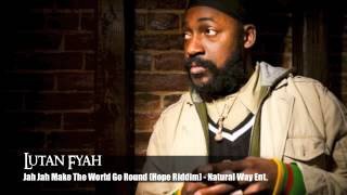 Lutan Fyah - Jah Jah Make The World Go Round (Hope Riddim)