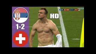 Serbia Vs Switzerland 1 - 2  World Cup 2018