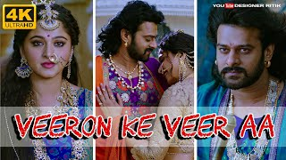 Veeron Ke Veer Aa Song Hindi | full Screen Whatsapp Status(4K)Baahubali 2 |Prabhas|Designer Ritik|