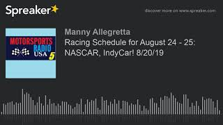 Racing Schedule for August 24 - 25: NASCAR, IndyCar! 8/20/19