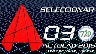 Autocad 2016 - Seleccionar - Tutorial Básico 03 - En Español