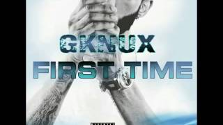 Gknux - First Time - August 2016