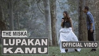 THE MISKA - LUPAKAN KAMU (Official Music Video)