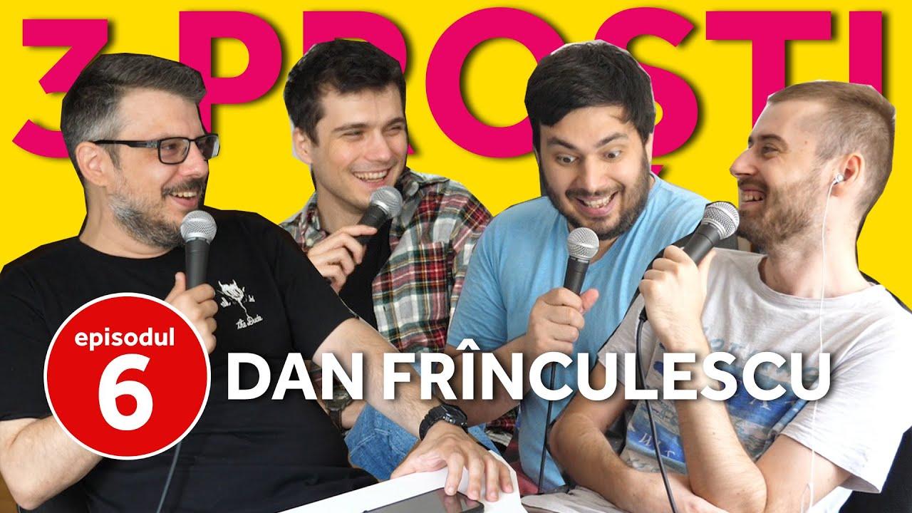3 Proști și Dan Frînculescu   ep 6