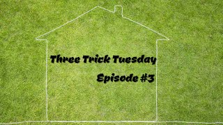 Three Trick Tuesday Episode #3