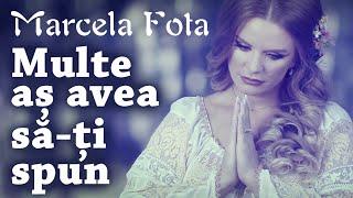 Marcela Fota - Multe as avea sa-ti spun - NOU 2018