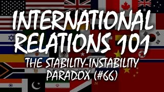 International Relations 101: The Stability-Instability Paradox