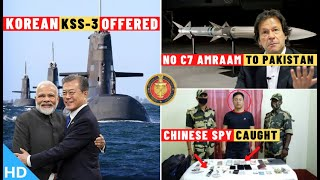 Indian Defence Updates : Korea Offers KSS-III Under P-75I,No C7 AMRAAM To PAK,Chinese MSS Spy Caught