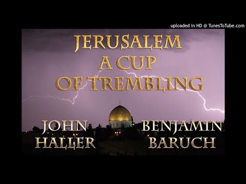 Jerusalem a Cup of Trembling with Benjamin Baruch and John Haller