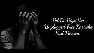 Dil De Diya Hai | Free Unplugged Karaoke Lyrics | Sad Version