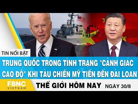 """Tin thế giới 30/8, Trung Quốc đang """"cảnh giác cao độ"""" khi tàu chiến Mỹ tiến đến Đài Loan, FBNC"""